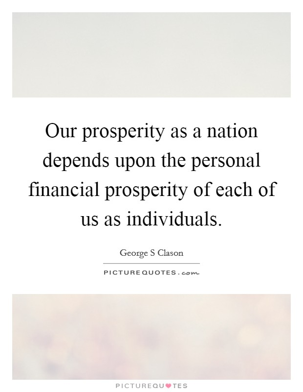 Our prosperity as a nation depends upon the personal financial prosperity of each of us as individuals Picture Quote #1
