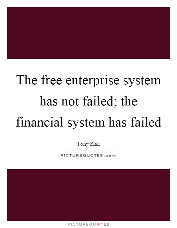 The free enterprise system has not failed; the financial system has failed Picture Quote #1