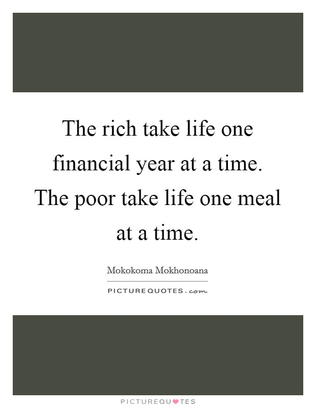 the rich take life one financial year at a time the poor take