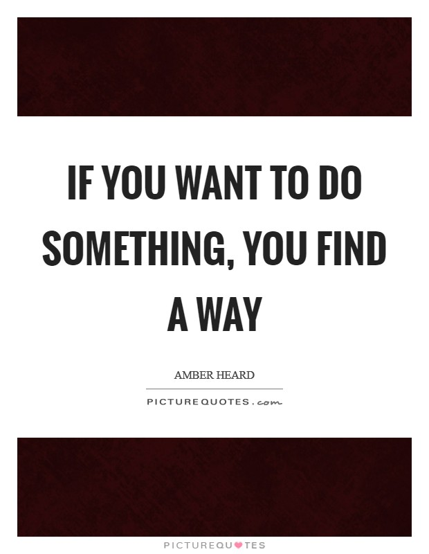 If you want to do something, you find a way Picture Quote #1