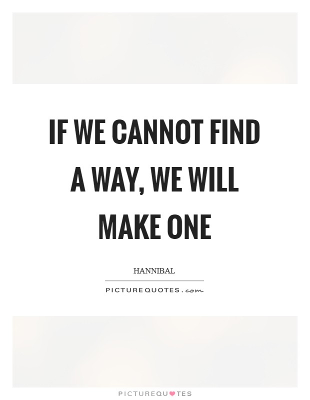 If we cannot find a way, we will make one Picture Quote #1