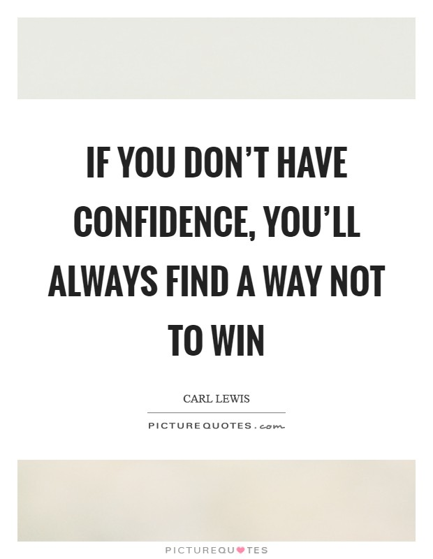 If you don't have confidence, you'll always find a way not to win Picture Quote #1