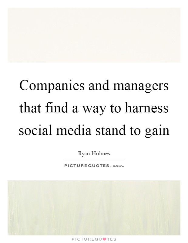 Companies and managers that find a way to harness social media stand to gain Picture Quote #1