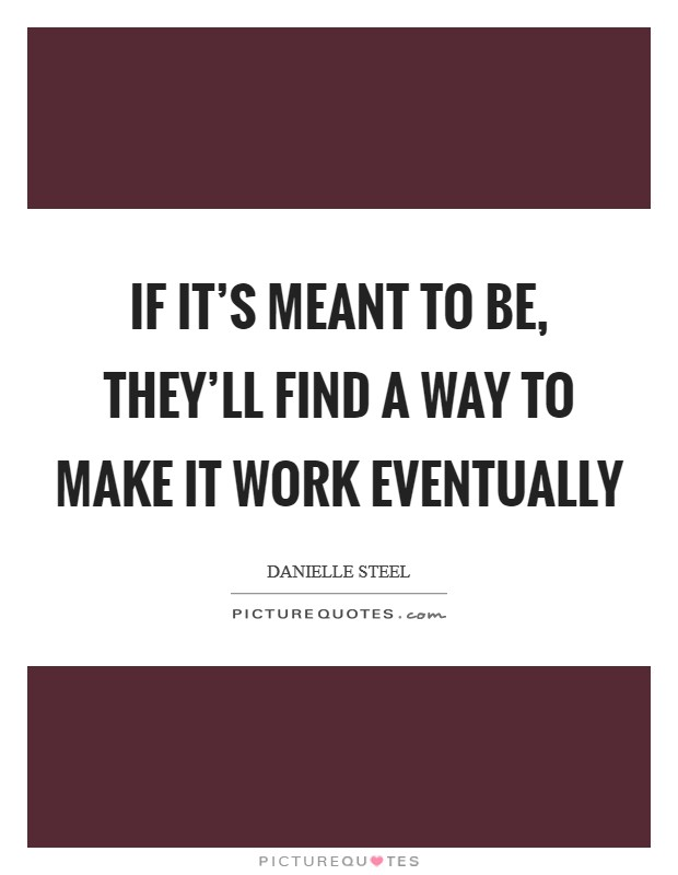 If it's meant to be, they'll find a way to make it work eventually Picture Quote #1