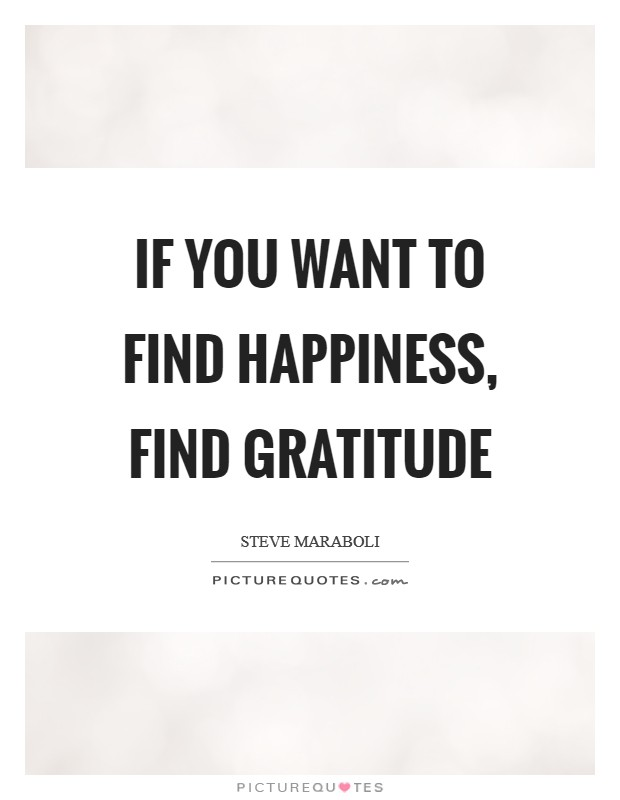 If you want to find happiness, find gratitude Picture Quote #1