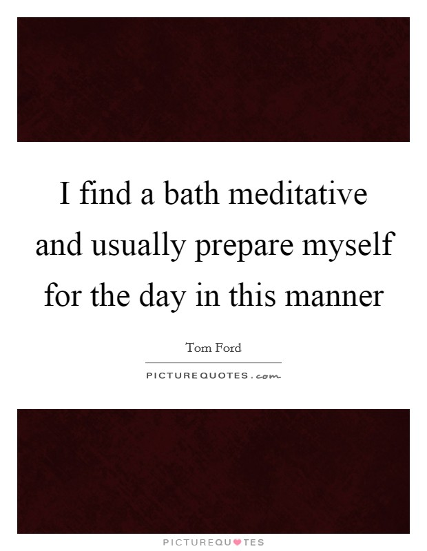 i find a bath meditative and usually prepare myself for