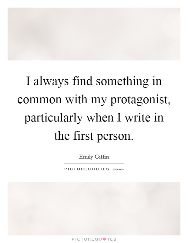 I always find something in common with my protagonist, particularly when I write in the first person Picture Quote #1