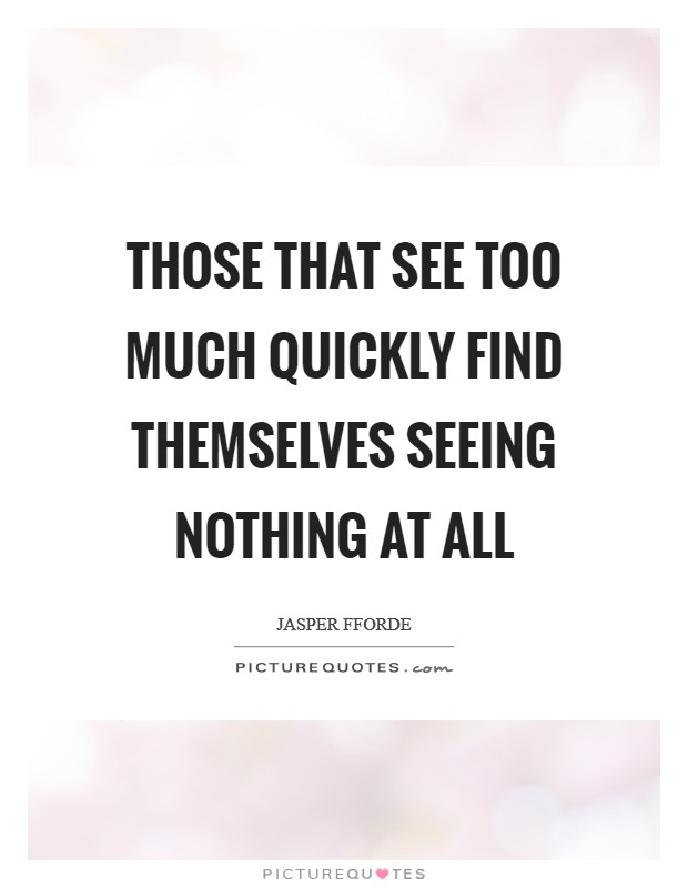 Those that see too much quickly find themselves seeing nothing at all Picture Quote #1