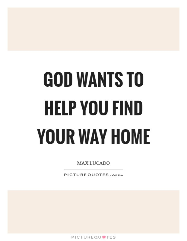God wants to help you find your way home Picture Quote #1