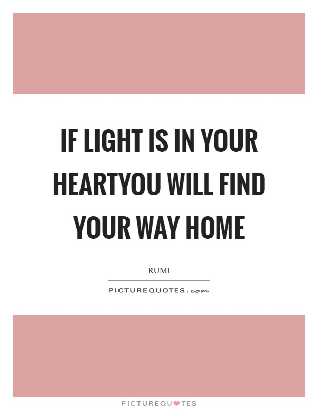 if light is in your heartyou will your way home picture quotes
