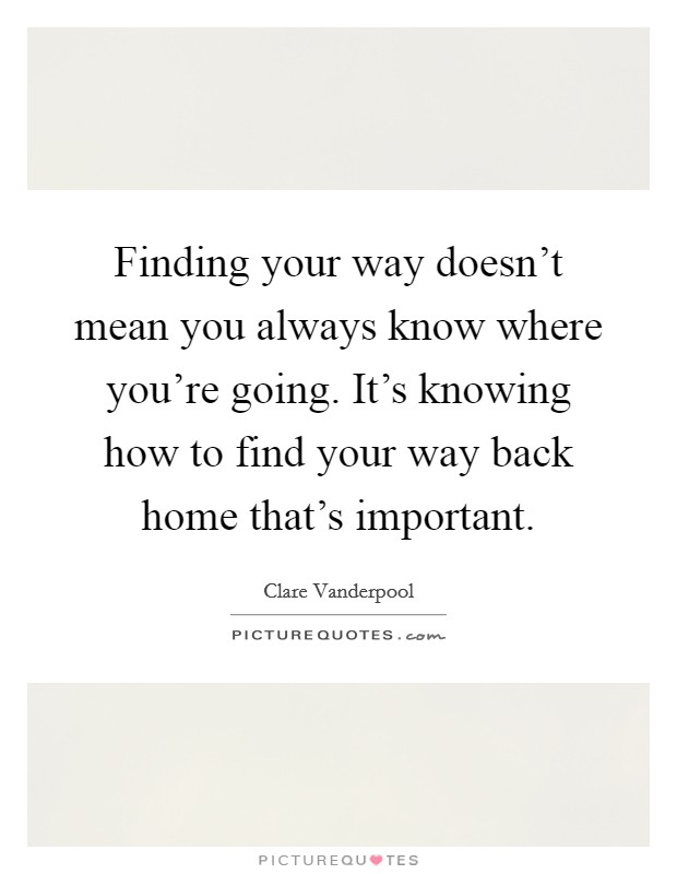 finding your way doesn t mean you always know where you re