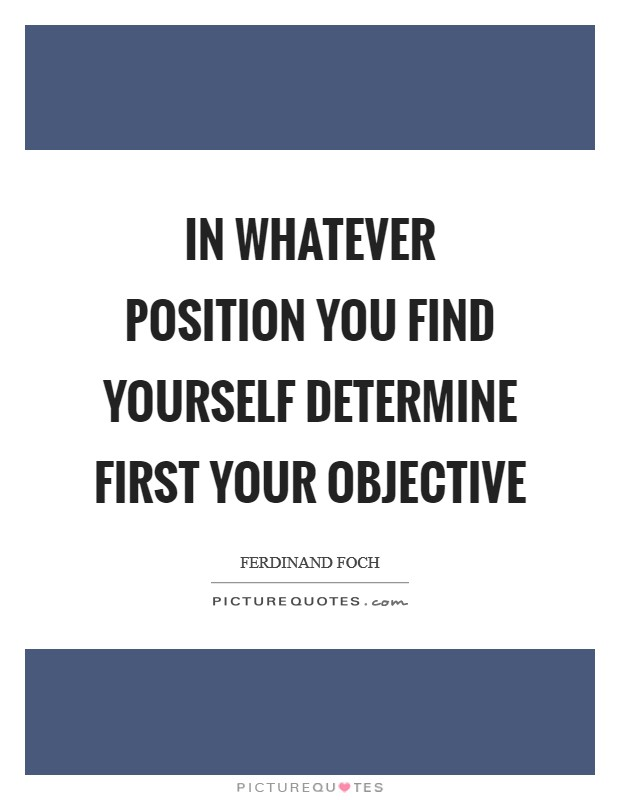 In whatever position you find yourself determine first your objective Picture Quote #1