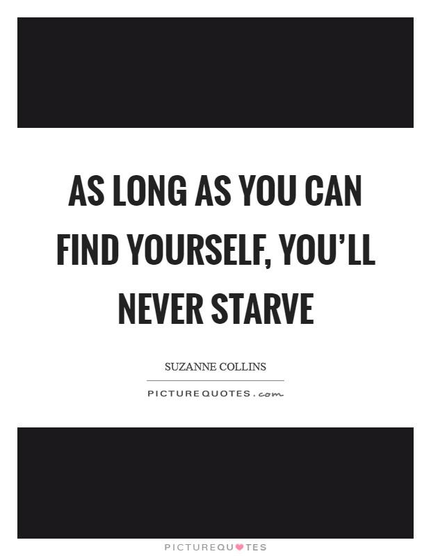 As long as you can find yourself, you'll never starve Picture Quote #1