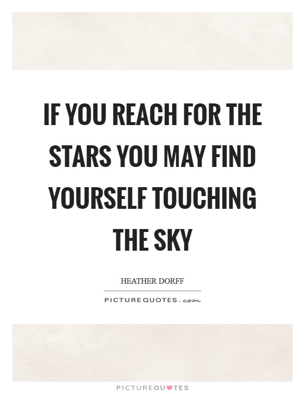 If you reach for the stars you may find yourself touching the sky Picture Quote #1