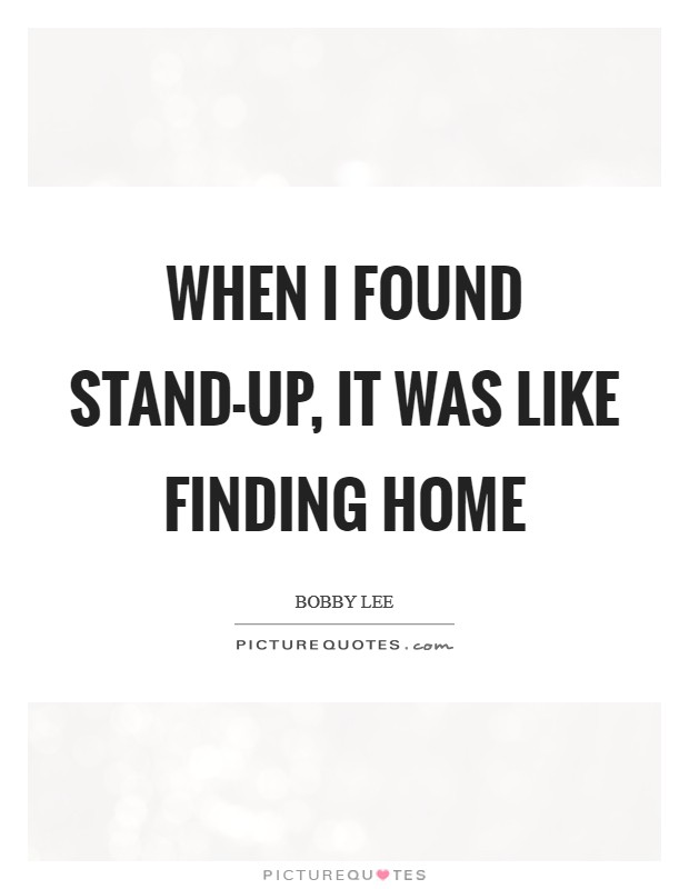 When I found stand-up, it was like finding home Picture Quote #1