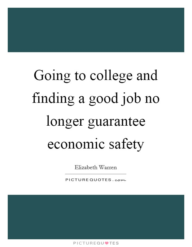 Going to college and finding a good job no longer guarantee economic safety Picture Quote #1