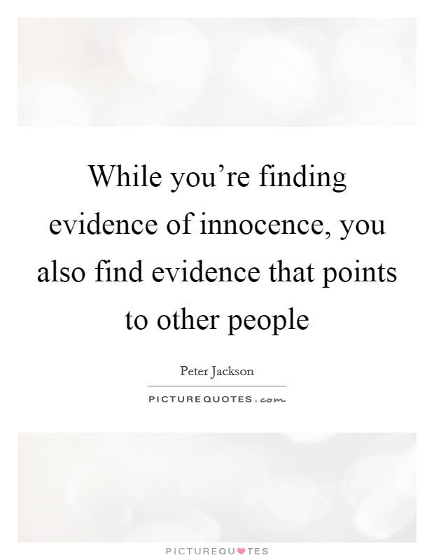 While you're finding evidence of innocence, you also find evidence that points to other people Picture Quote #1