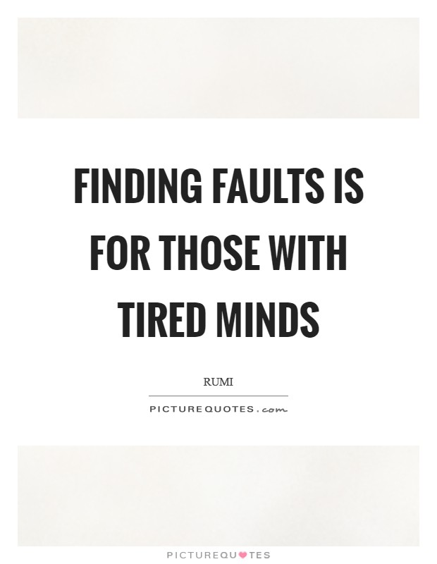 Finding faults is for those with tired minds Picture Quote #1