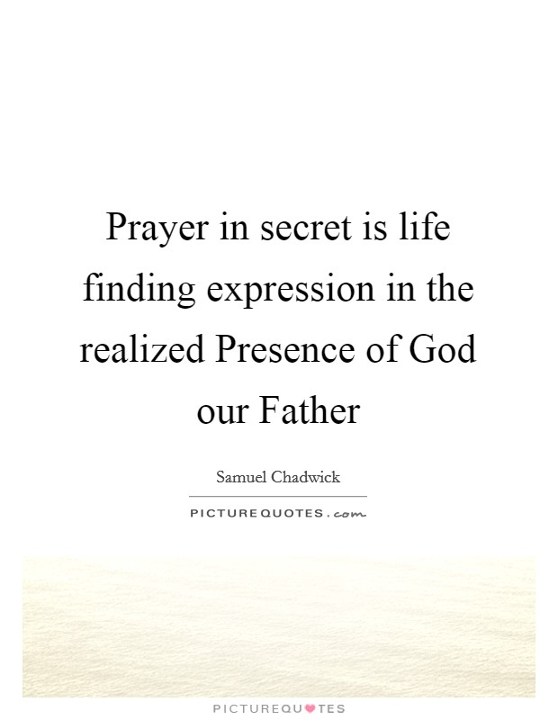 Prayer in secret is life finding expression in the realized Presence of God our Father Picture Quote #1