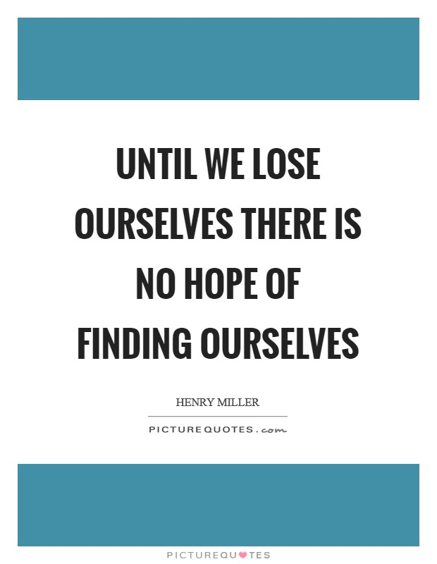 Until we lose ourselves there is no hope of finding ourselves Picture Quote #1