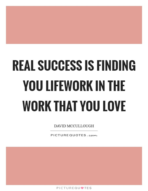 Real success is finding you lifework in the work that you love Picture Quote #1