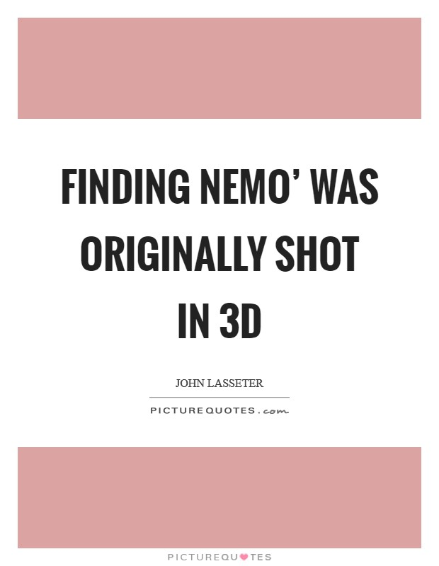 Finding Nemo' was originally shot in 3D Picture Quote #1