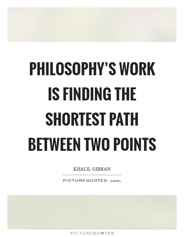 Philosophy's work is finding the shortest path between two points Picture Quote #1