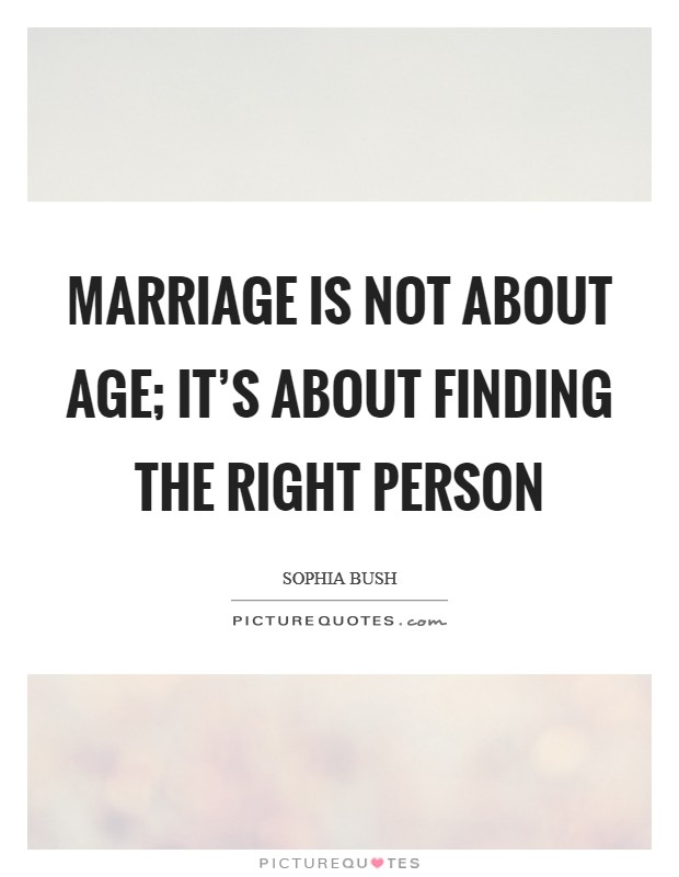 Marriage is not about age; it's about finding the right person Picture Quote #1