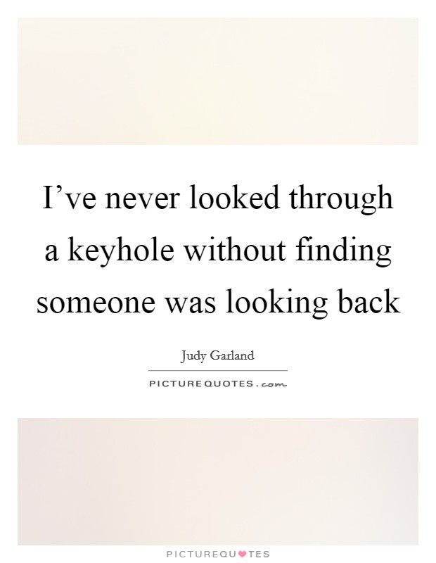 I've never looked through a keyhole without finding someone was looking back Picture Quote #1