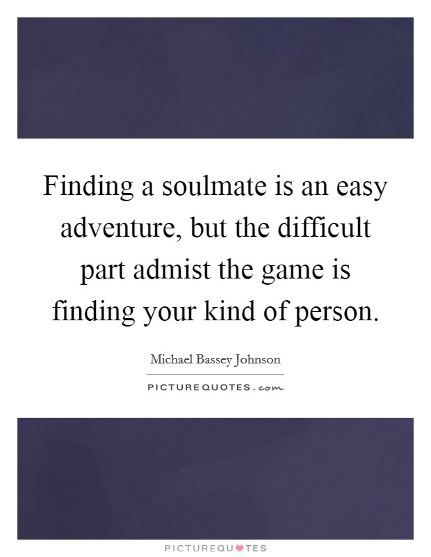 Finding A Soulmate Is An Easy Adventure, But The Difficult. Life Changing Quotes You Never Heard. Birthday Quotes Eat More Cake. Quotes God Unfailing Love. Quotes About Change Tattoos. Zumba Family Quotes. Quotes You Don Care. Positive Quotes Middle School. Sister Quotes Death