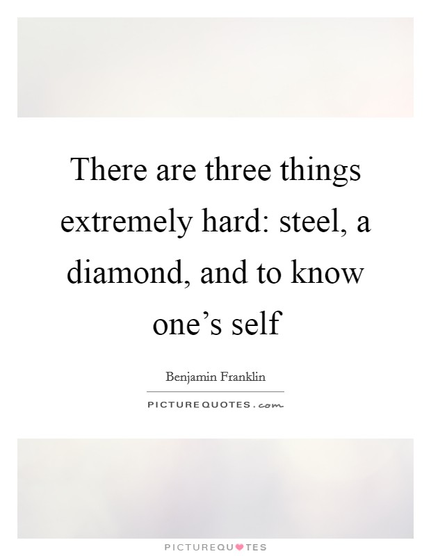 There are three things extremely hard: steel, a diamond, and to know one's self Picture Quote #1