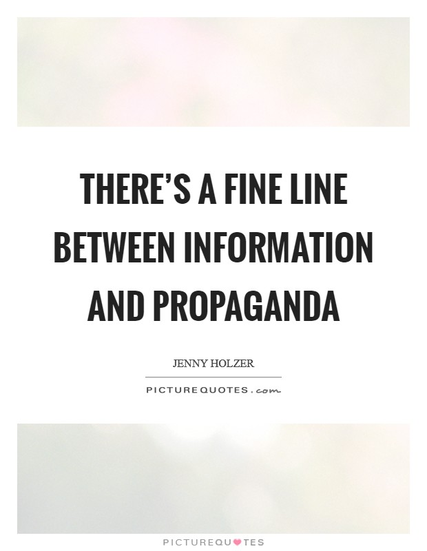 There's a fine line between information and propaganda Picture Quote #1