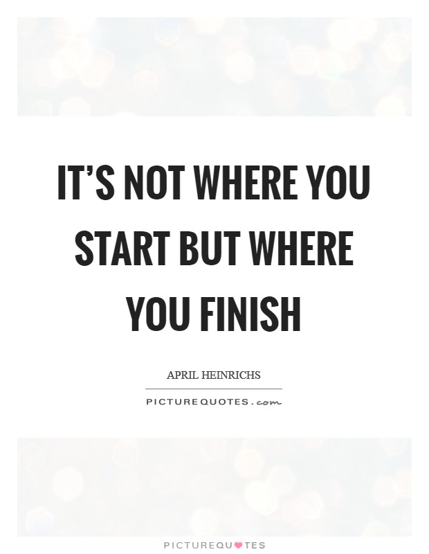 It's not where you start but where you finish Picture Quote #1