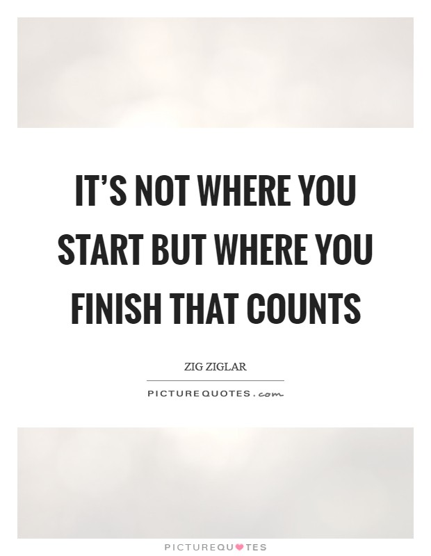 It's not where you start but where you finish that counts Picture Quote #1