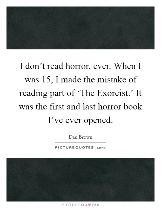 Quotes From The First Part Last: I Don't Read Horror, Ever. When I Was 15, I Made The