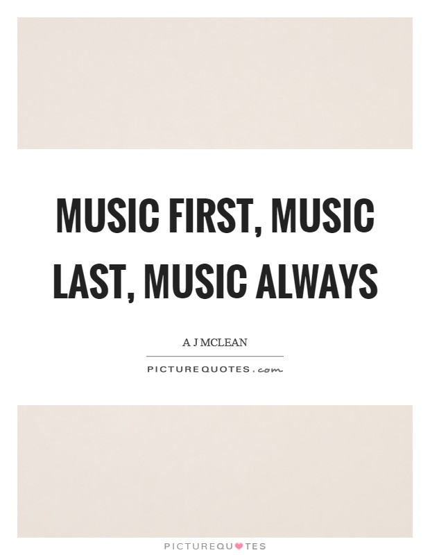Music first, music last, music always Picture Quote #1