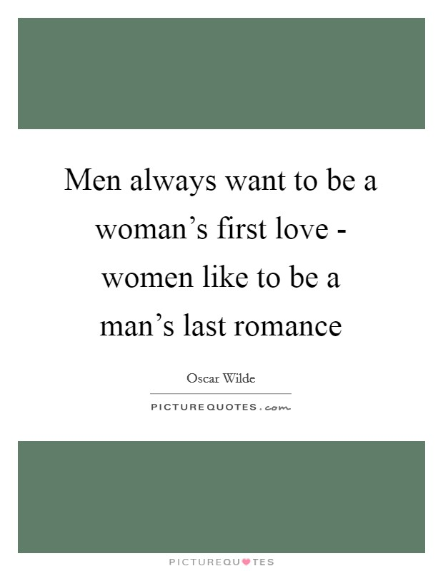 Men always want to be a woman's first love - women like to be a man's last romance Picture Quote #1