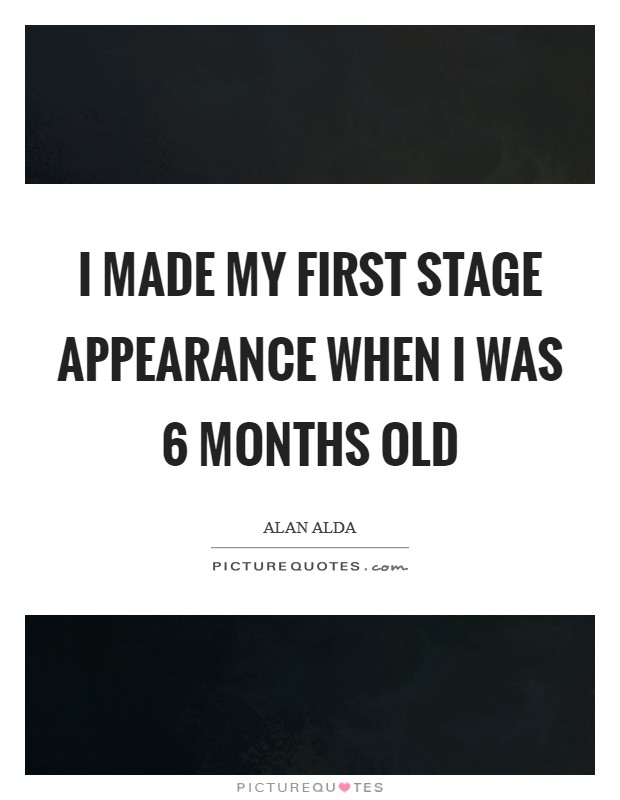 I made my first stage appearance when I was 6 months old Picture Quote #1