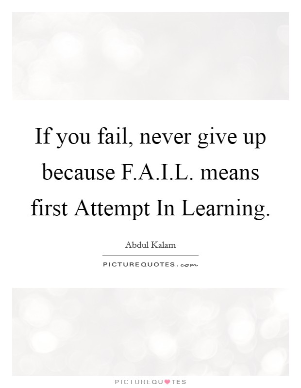 If you fail, never give up because F.A.I.L. means first Attempt In Learning Picture Quote #1