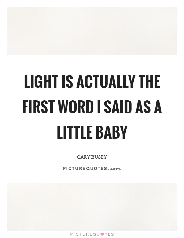 Light is actually the first word I said as a little baby Picture Quote #1