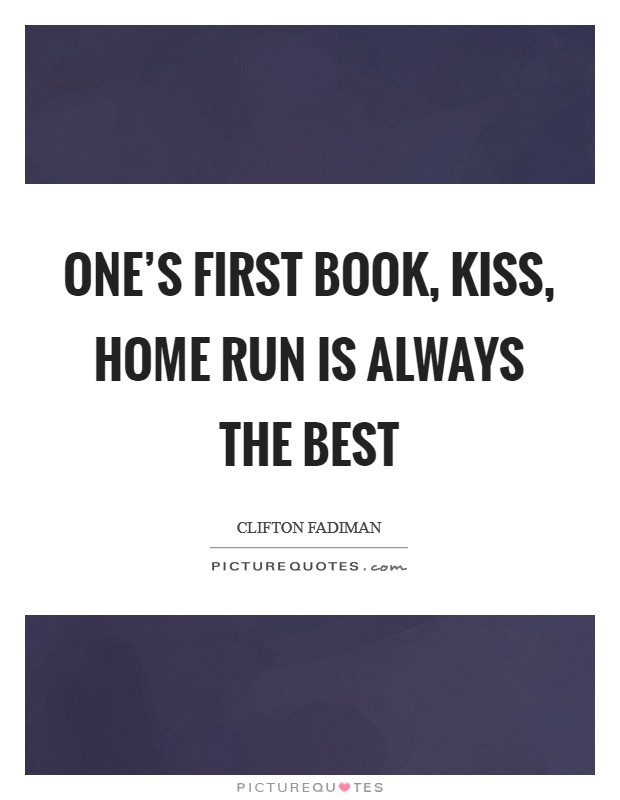 One's first book, kiss, home run is always the best Picture Quote #1
