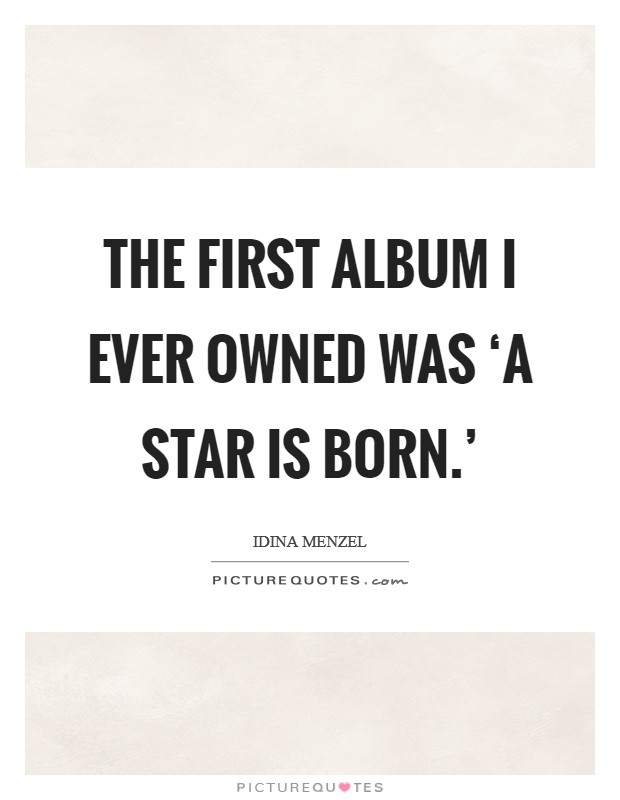 The first album I ever owned was 'A Star is Born.' Picture Quote #1