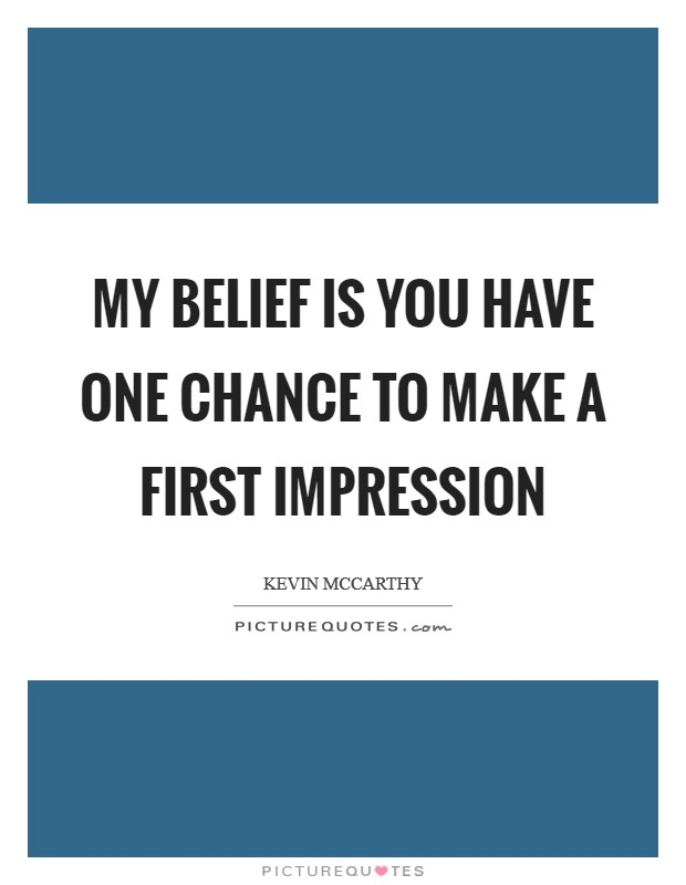 My belief is you have one chance to make a first impression Picture Quote #1