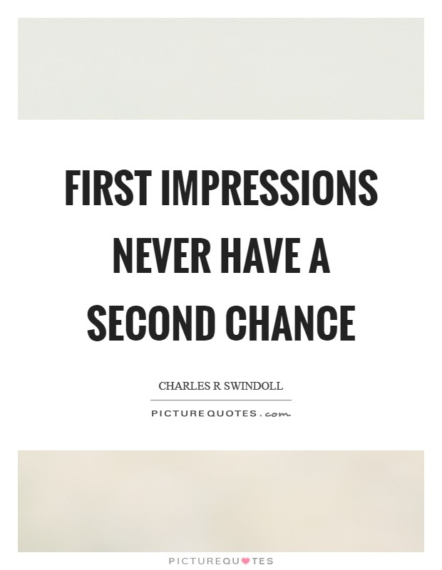First impressions never have a second chance Picture Quote #1