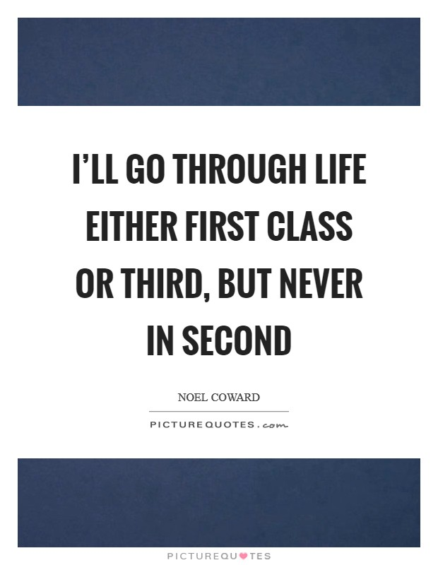 I'll go through life either first class or third, but never in second Picture Quote #1