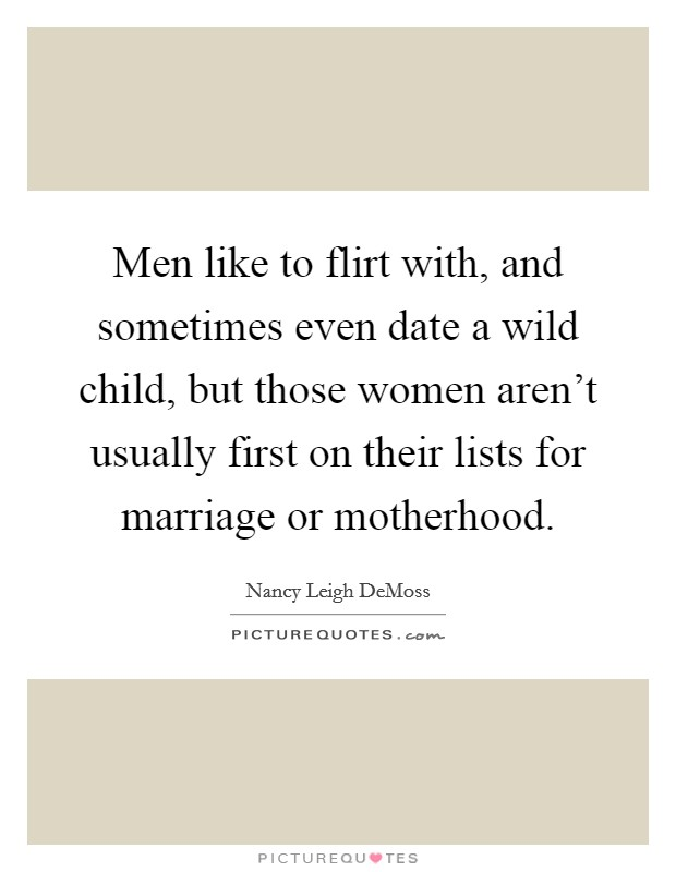 Men Like To Flirt With, And Sometimes Even Date A Wild