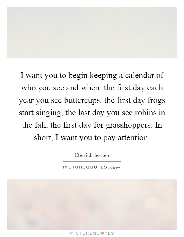 Calendar Quotes For Each Day : I want you to begin keeping a calendar of who see and