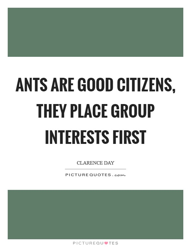 Ants are good citizens, they place group interests first Picture Quote #1