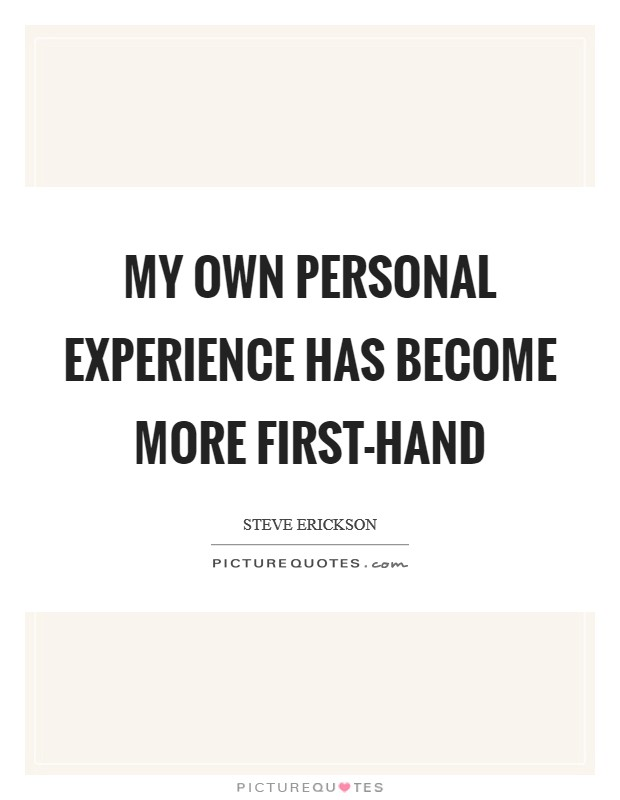 My own personal experience has become more first-hand Picture Quote #1
