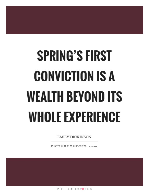 Spring's first conviction is a wealth beyond its whole experience Picture Quote #1